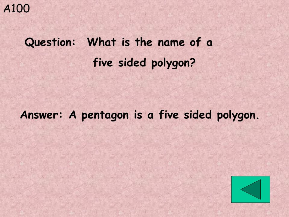 A100 Question: What is the name of a. five sided polygon.