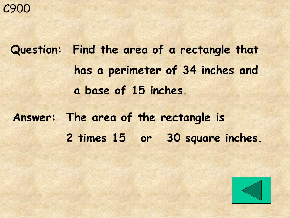 C900 Question: Find the area of a rectangle that. has a perimeter of 34 inches and. a base of 15 inches.