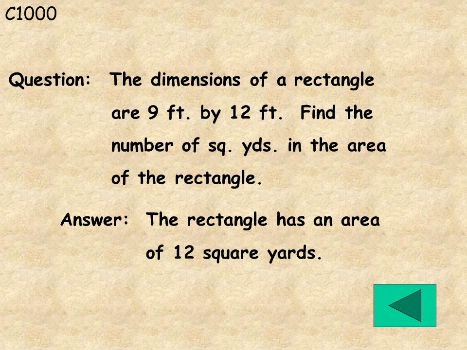 C1000 Question: The dimensions of a rectangle. are 9 ft. by 12 ft. Find the. number of sq. yds. in the area.
