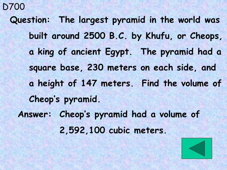 D700 Question: The largest pyramid in the world was. built around 2500 B.C. by Khufu, or Cheops, a king of ancient Egypt. The pyramid had a.