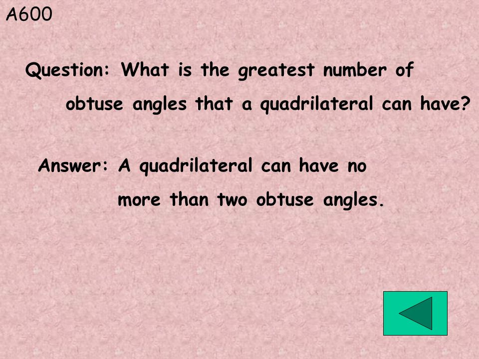 A600 Question: What is the greatest number of. obtuse angles that a quadrilateral can have Answer: A quadrilateral can have no.