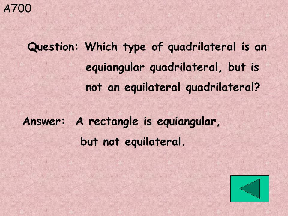 A700 Question: Which type of quadrilateral is an. equiangular quadrilateral, but is. not an equilateral quadrilateral