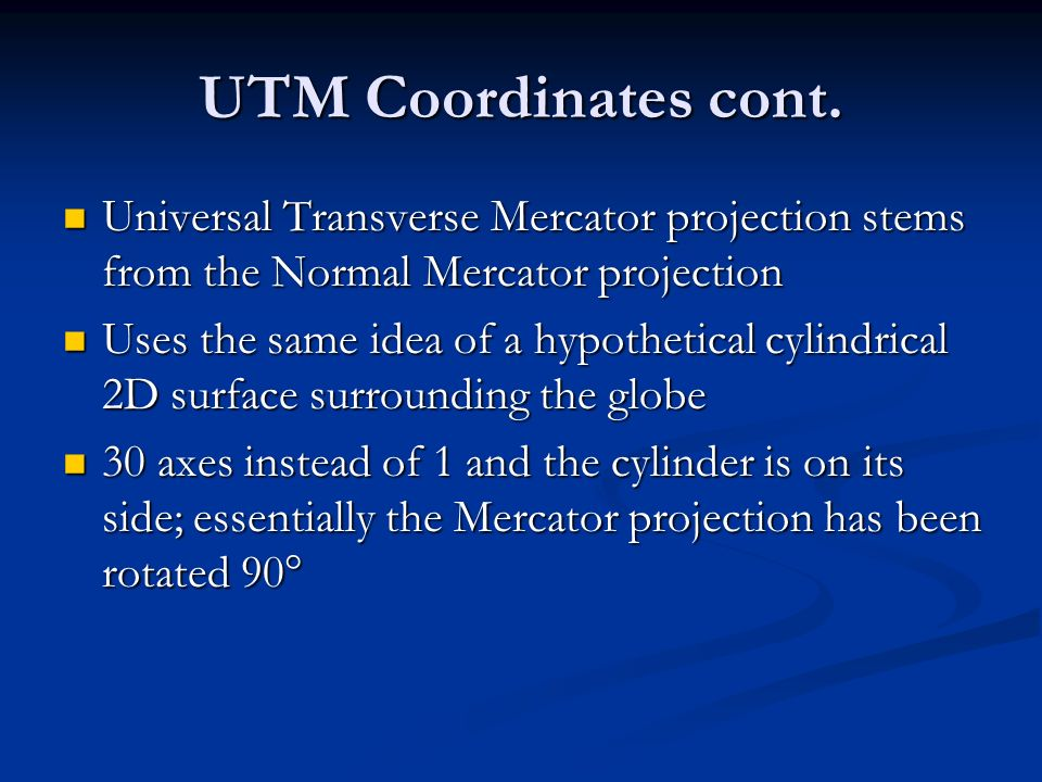 UTM Coordinates cont. Universal Transverse Mercator projection stems from the Normal Mercator projection.