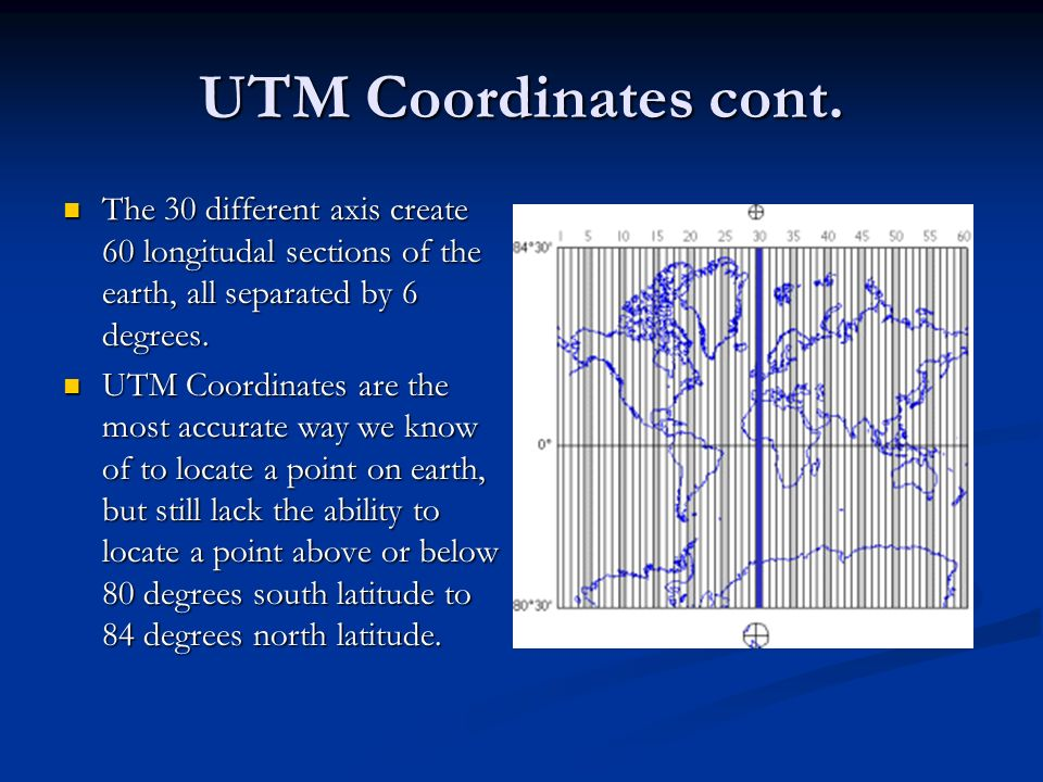 UTM Coordinates cont. The 30 different axis create 60 longitudal sections of the earth, all separated by 6 degrees.