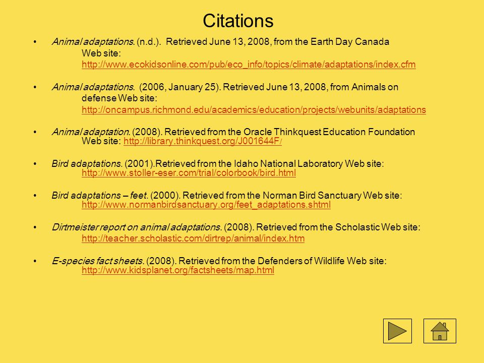 Citations Animal adaptations. (n.d.). Retrieved June 13, 2008, from the Earth Day Canada. Web site: