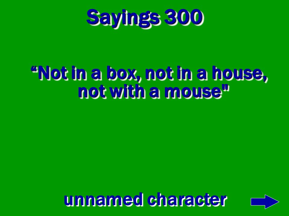 Not in a box, not in a house, not with a mouse