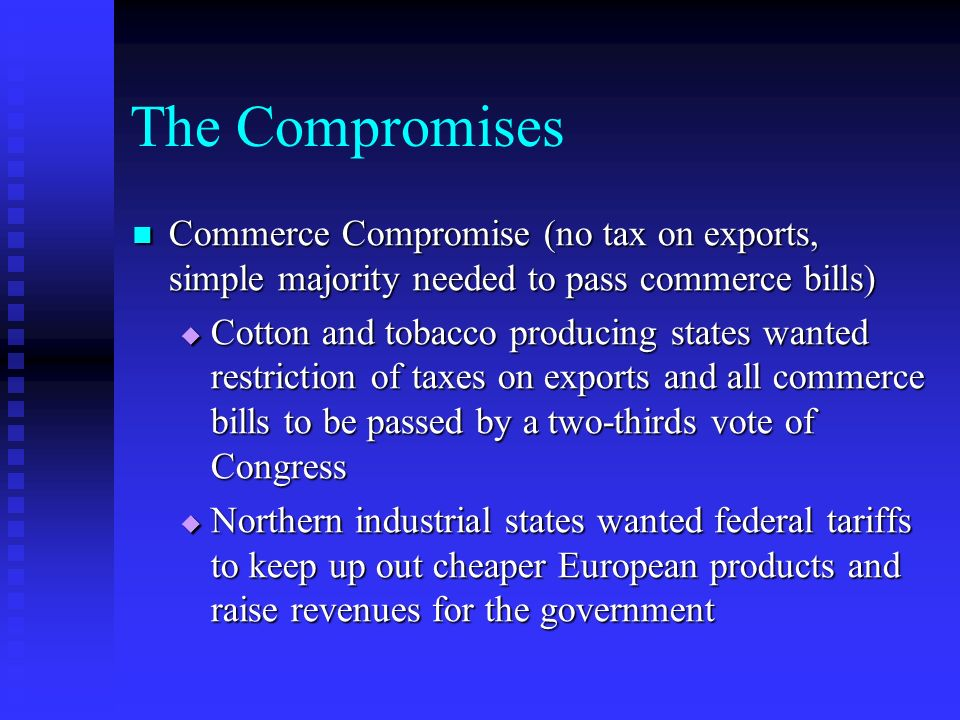 The Compromises Commerce Compromise (no tax on exports, simple majority needed to pass commerce bills)