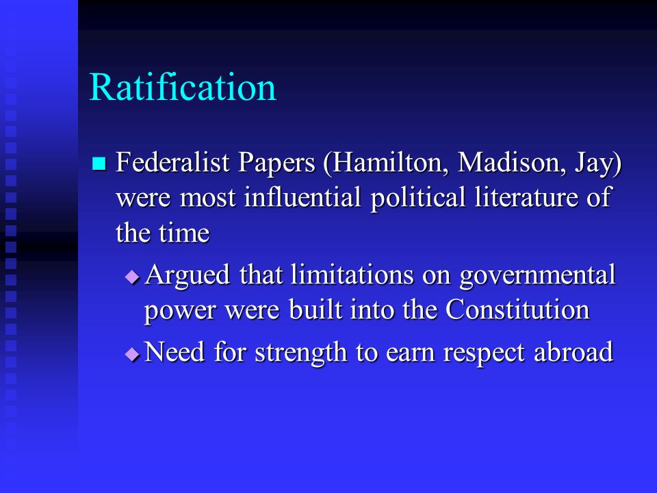 Ratification Federalist Papers (Hamilton, Madison, Jay) were most influential political literature of the time.