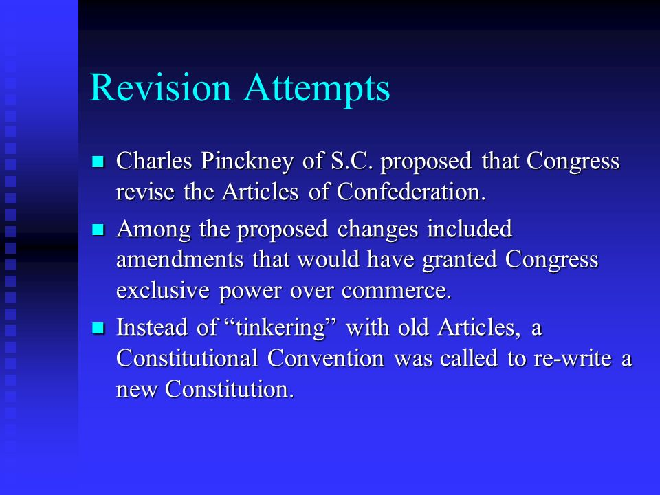 Revision Attempts Charles Pinckney of S.C. proposed that Congress revise the Articles of Confederation.