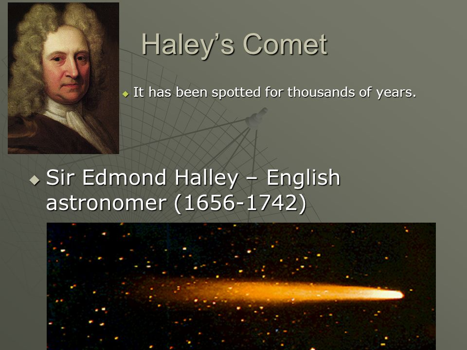 Haley's Comet Sir Edmond Halley – English astronomer (1656-1742)