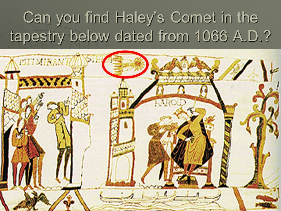 Can you find Haley's Comet in the tapestry below dated from 1066 A.D.