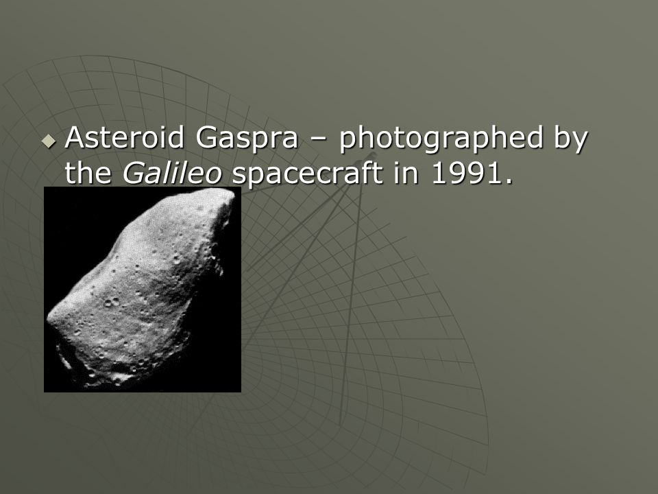 Asteroid Gaspra – photographed by the Galileo spacecraft in 1991.