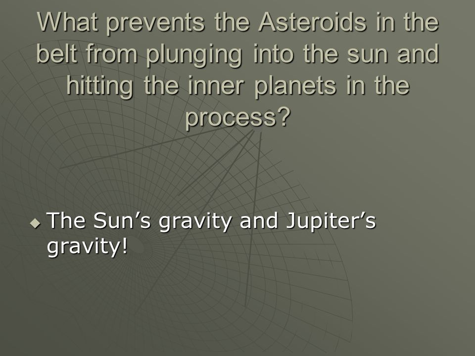 What prevents the Asteroids in the belt from plunging into the sun and hitting the inner planets in the process