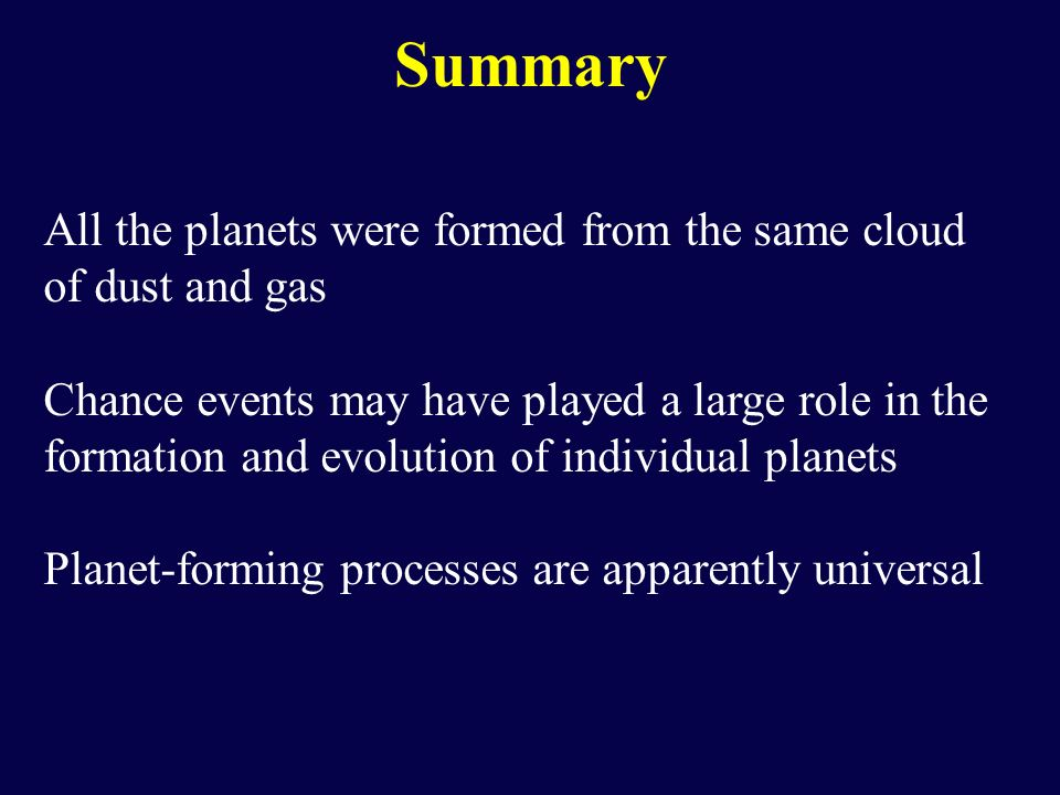 Summary All the planets were formed from the same cloud of dust and gas.