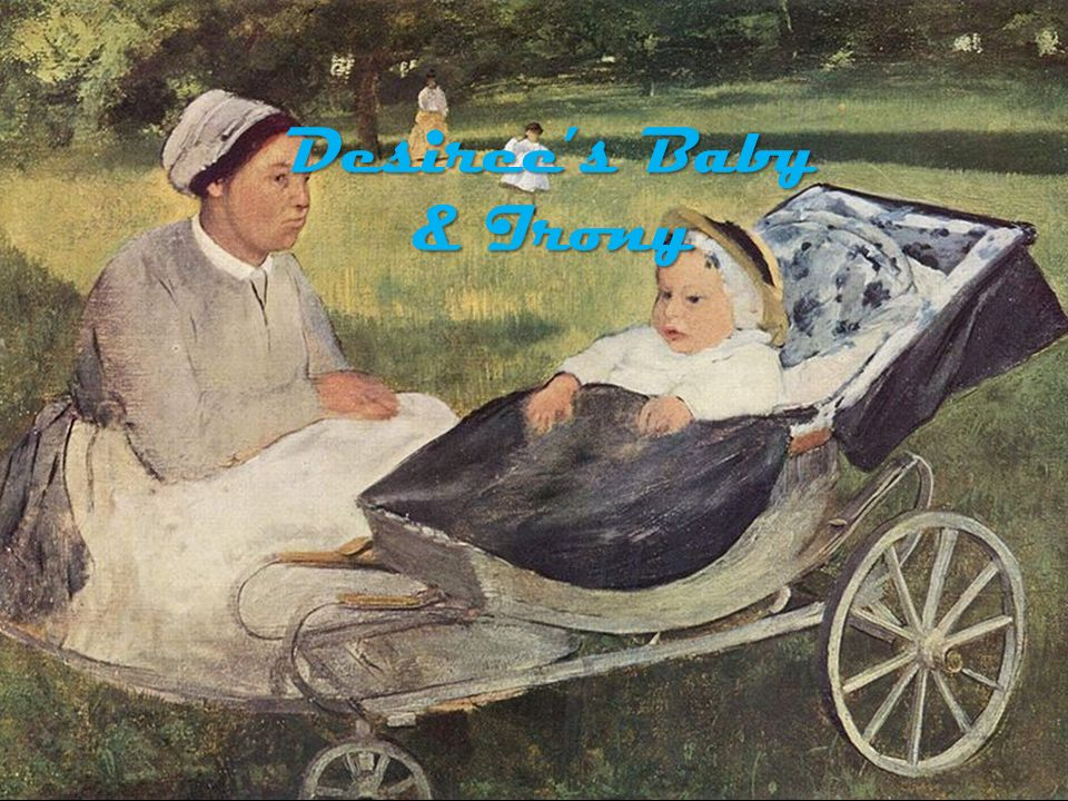 """irony in desiree s baby Free essay: kate chopin's short story """"desiree's baby"""" in kate chopin's short   kate chopin is extremely successful in getting her readers to feel disturbed by   kate chopin utilizes irony in """"desiree's baby"""" to warn people of the dangers of."""