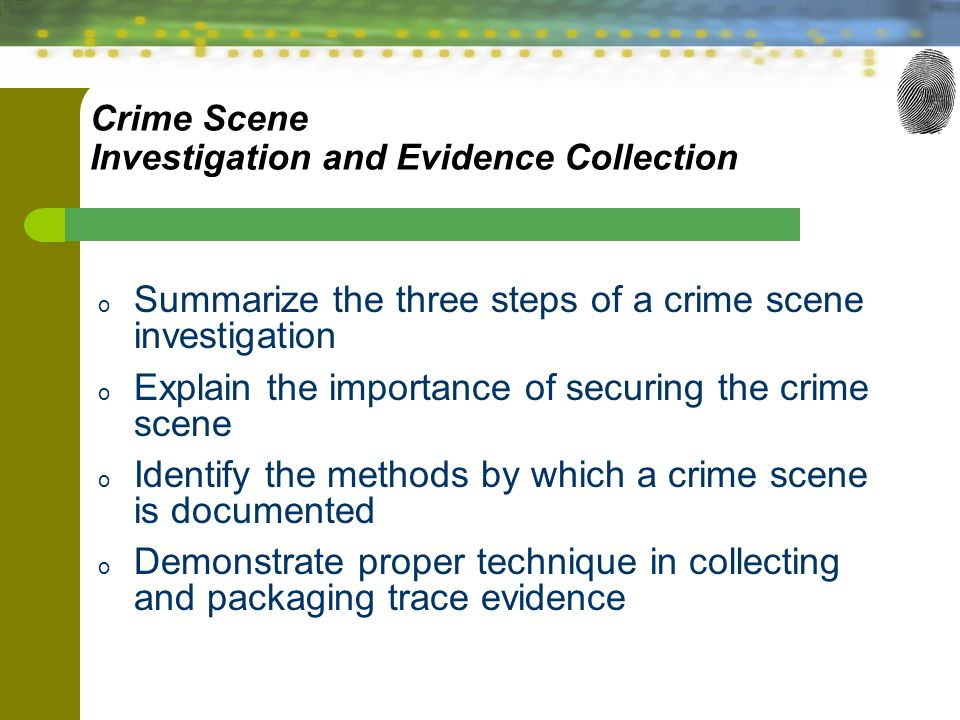 the proper crime scene techniques in an investigation Module 1 learning outcomes: mapped to course competencies (above) apply the duties of a first responder from arrival through search 1, 2, 16: apply various crime scene investigation techniques to a crime scene.