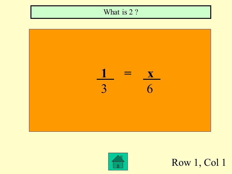 What is 2 1 = x 3 6 Row 1, Col 1