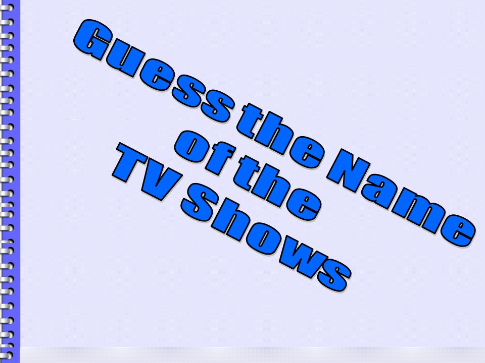 Guess the Name of the TV Shows
