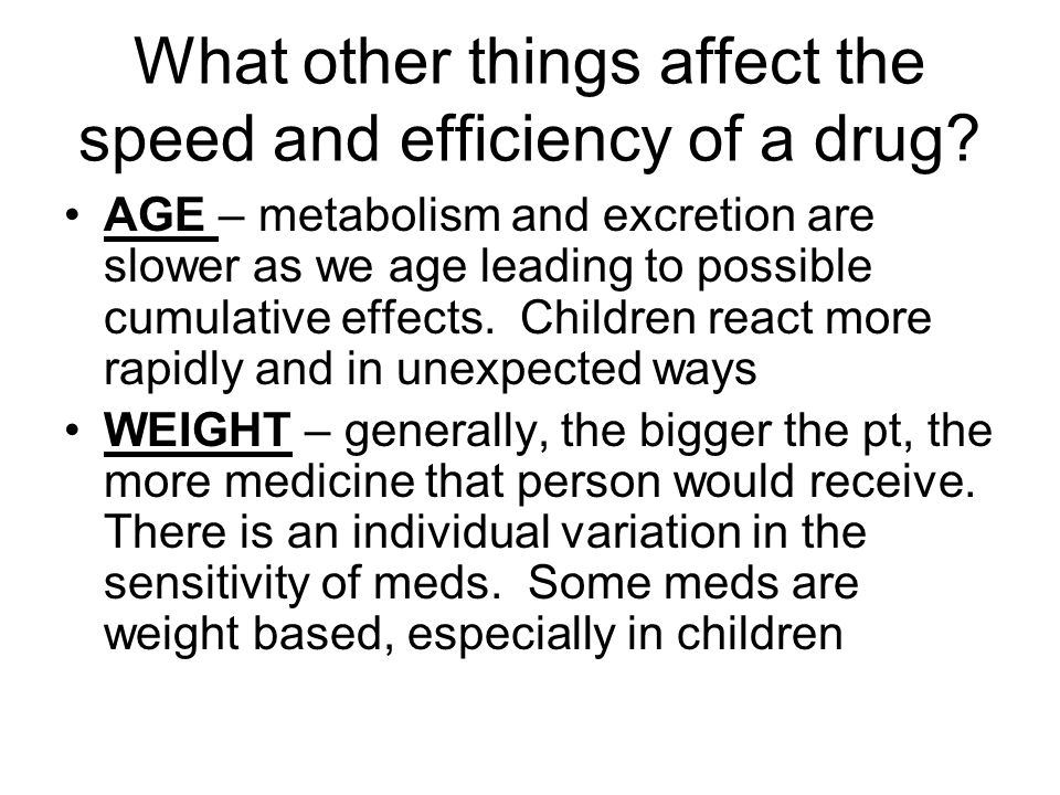 What other things affect the speed and efficiency of a drug
