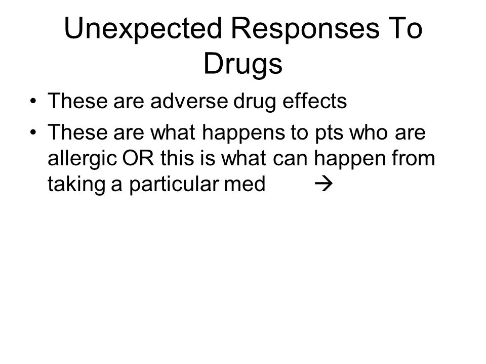 Unexpected Responses To Drugs