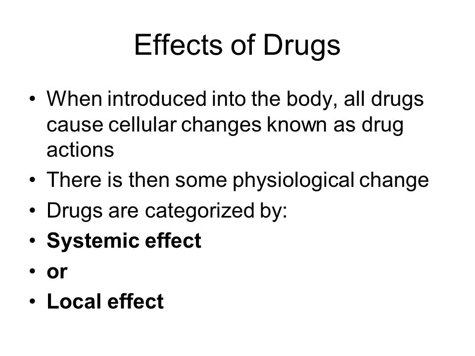 Effects of Drugs When introduced into the body, all drugs cause cellular changes known as drug actions.