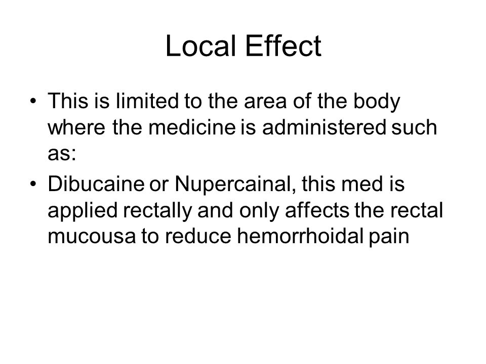 Local Effect This is limited to the area of the body where the medicine is administered such as: