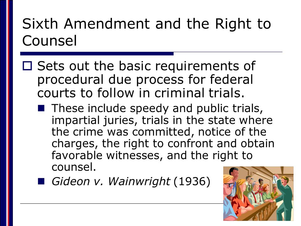 Sixth Amendment and the Right to Counsel