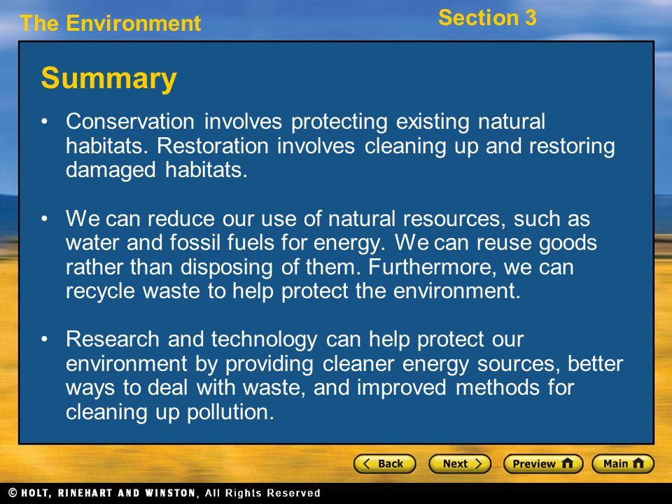 Summary Conservation involves protecting existing natural habitats. Restoration involves cleaning up and restoring damaged habitats.