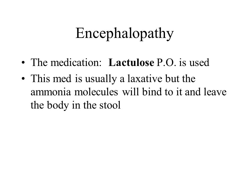 Encephalopathy The medication: Lactulose P.O. is used