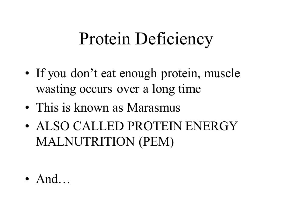Protein Deficiency If you don't eat enough protein, muscle wasting occurs over a long time. This is known as Marasmus.