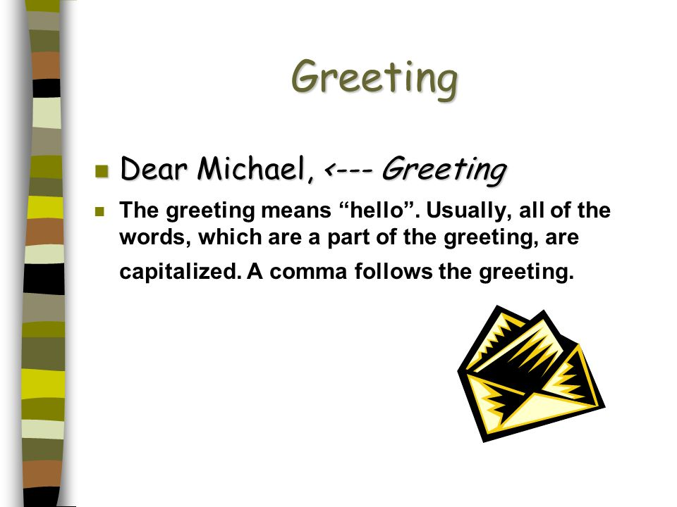 Greeting Dear Michael, <--- Greeting