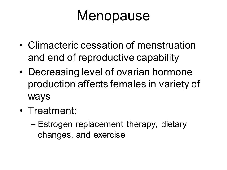 Menopause Climacteric cessation of menstruation and end of reproductive capability.
