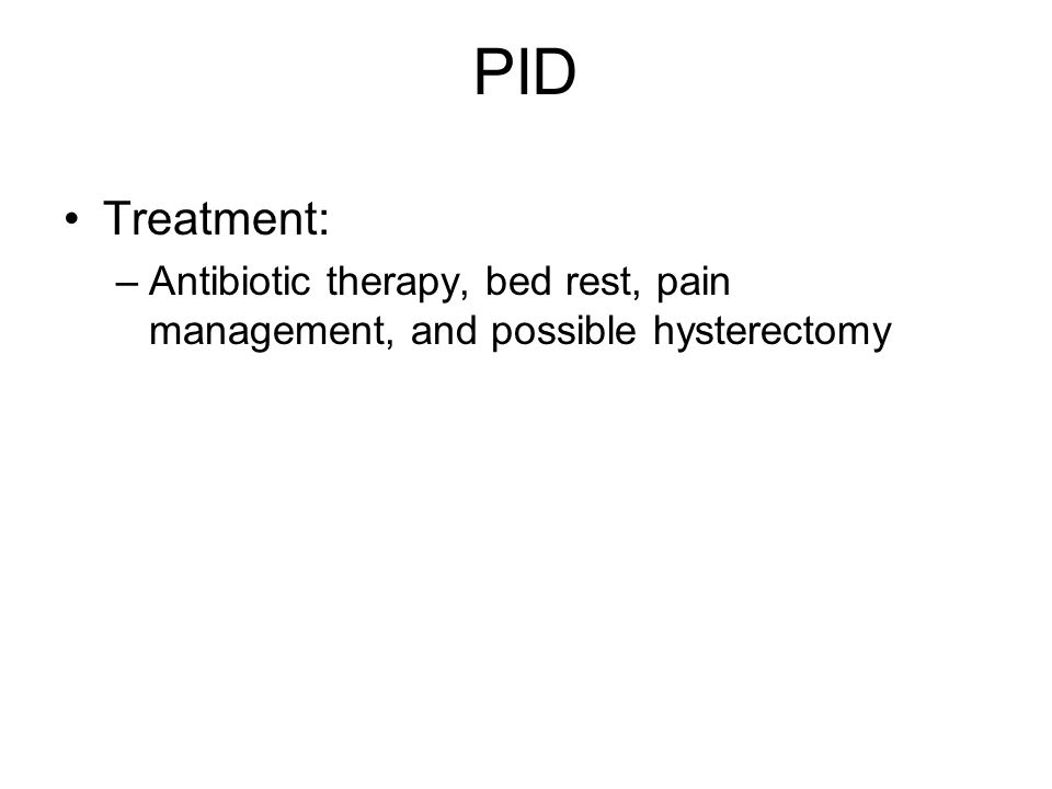 PID Treatment: Antibiotic therapy, bed rest, pain management, and possible hysterectomy