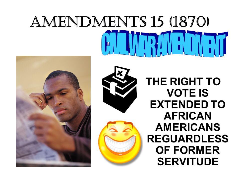 AMENDMENTS 15 (1870) CIVIL WAR AMENDMENT