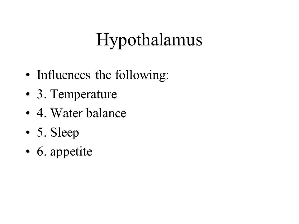 Hypothalamus Influences the following: 3. Temperature 4. Water balance