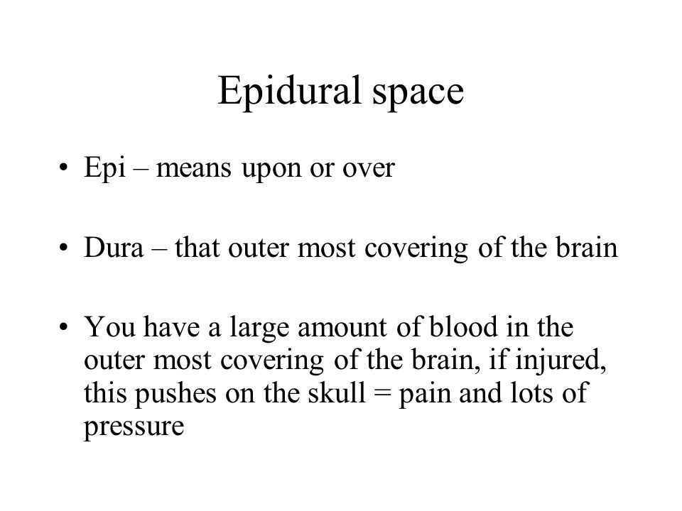 Epidural space Epi – means upon or over