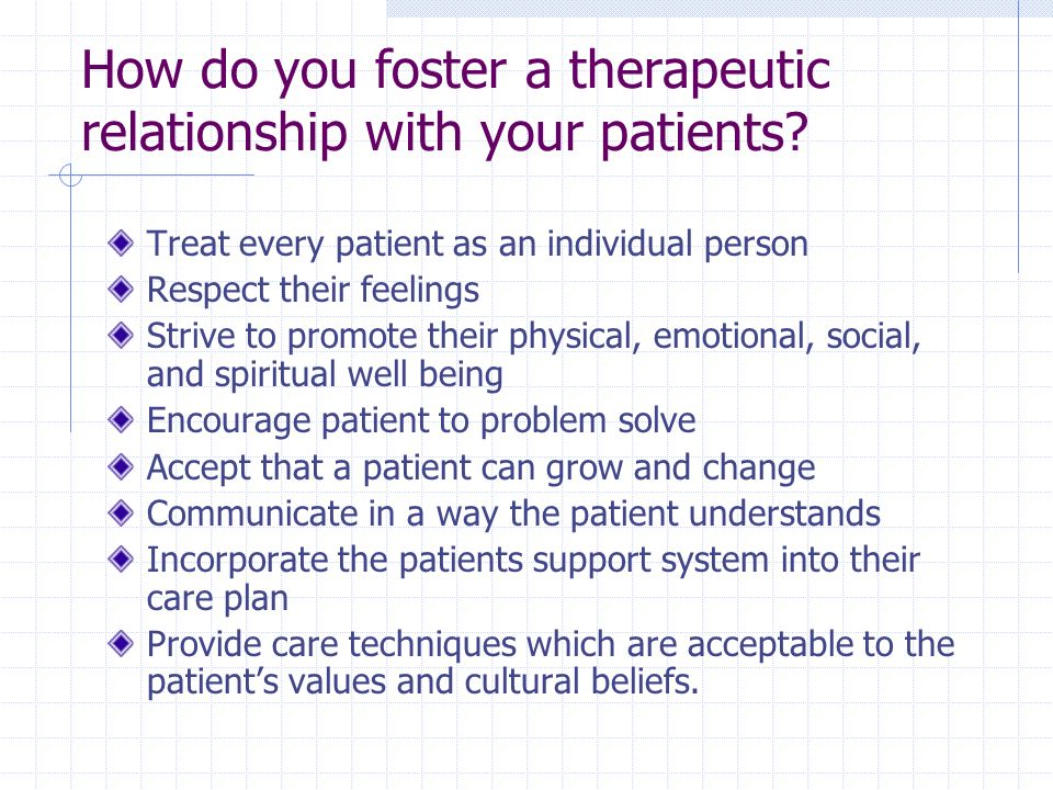How do you foster a therapeutic relationship with your patients