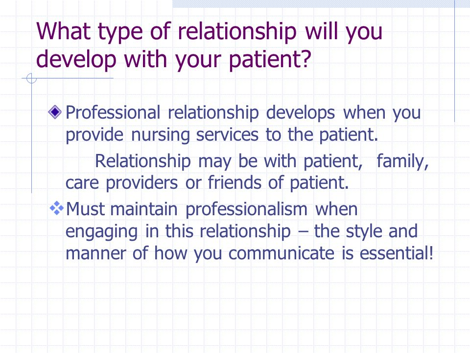 What type of relationship will you develop with your patient