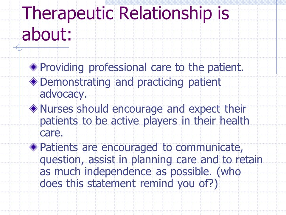 Therapeutic Relationship is about: