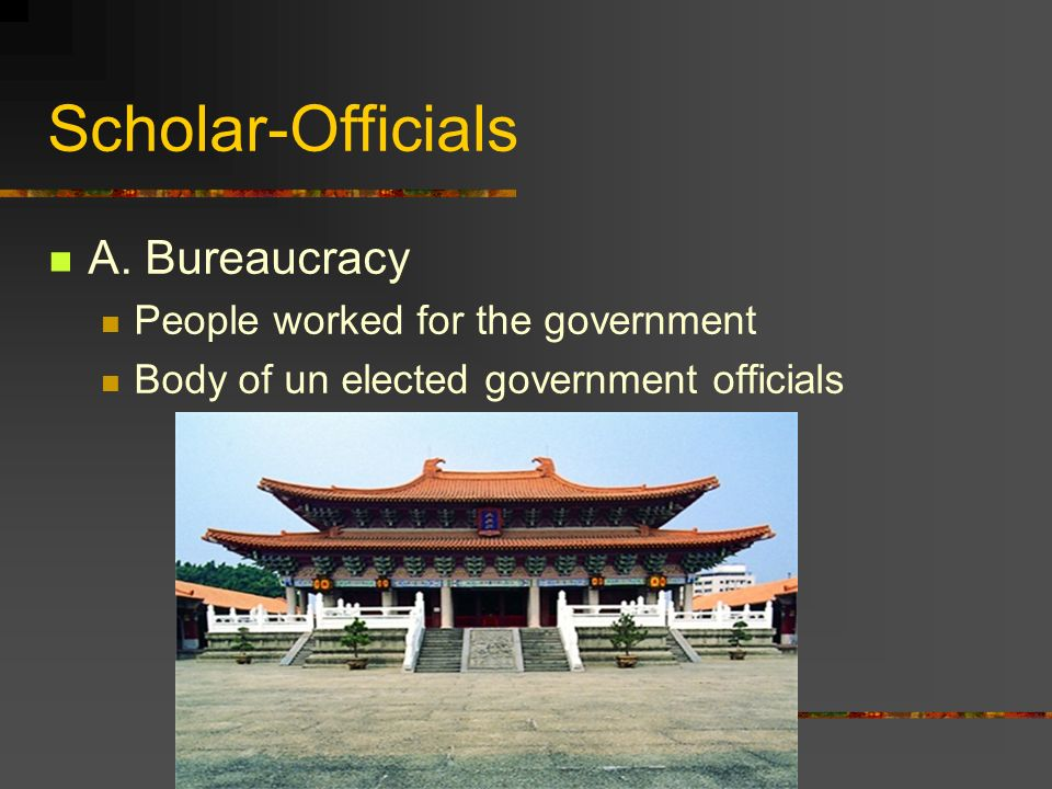 Scholar-Officials A. Bureaucracy People worked for the government