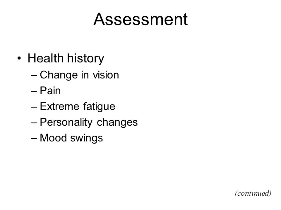 Assessment Health history Change in vision Pain Extreme fatigue