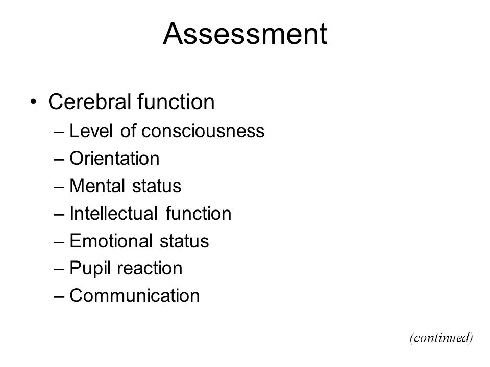 Assessment Cerebral function Level of consciousness Orientation