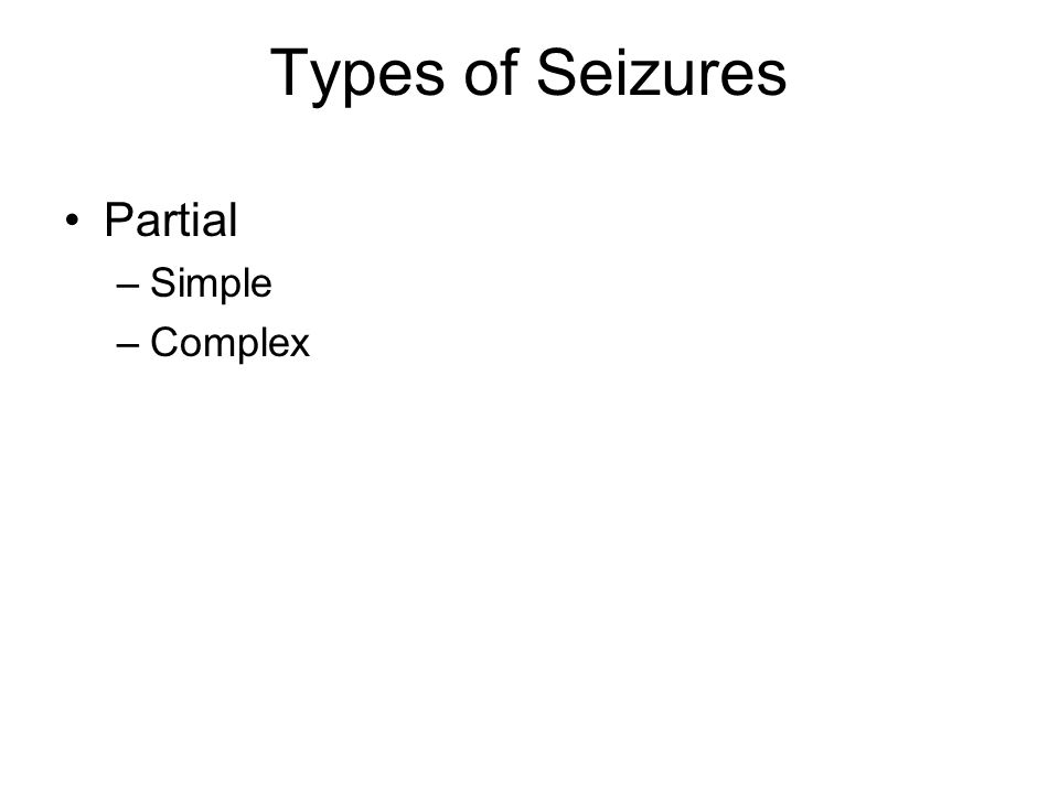 Types of Seizures Partial Simple Complex