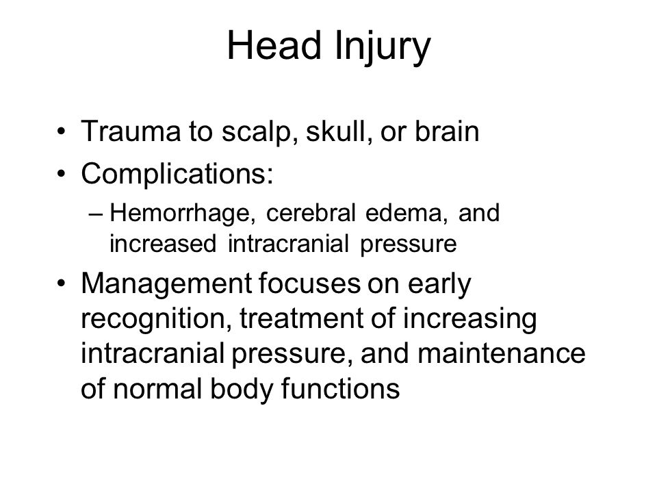 Head Injury Trauma to scalp, skull, or brain Complications: