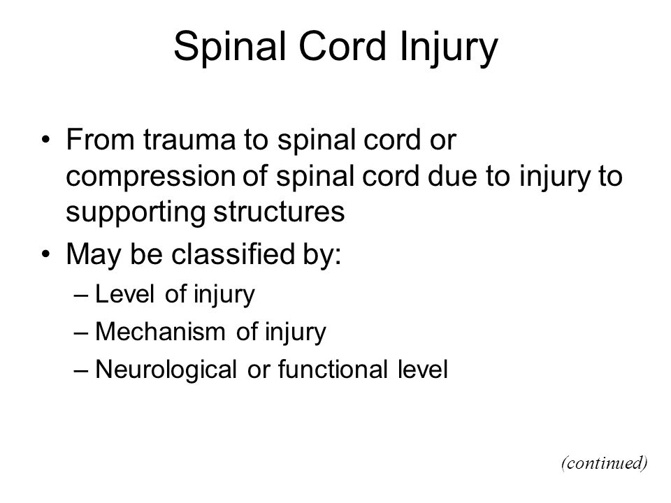 Spinal Cord Injury From trauma to spinal cord or compression of spinal cord due to injury to supporting structures.