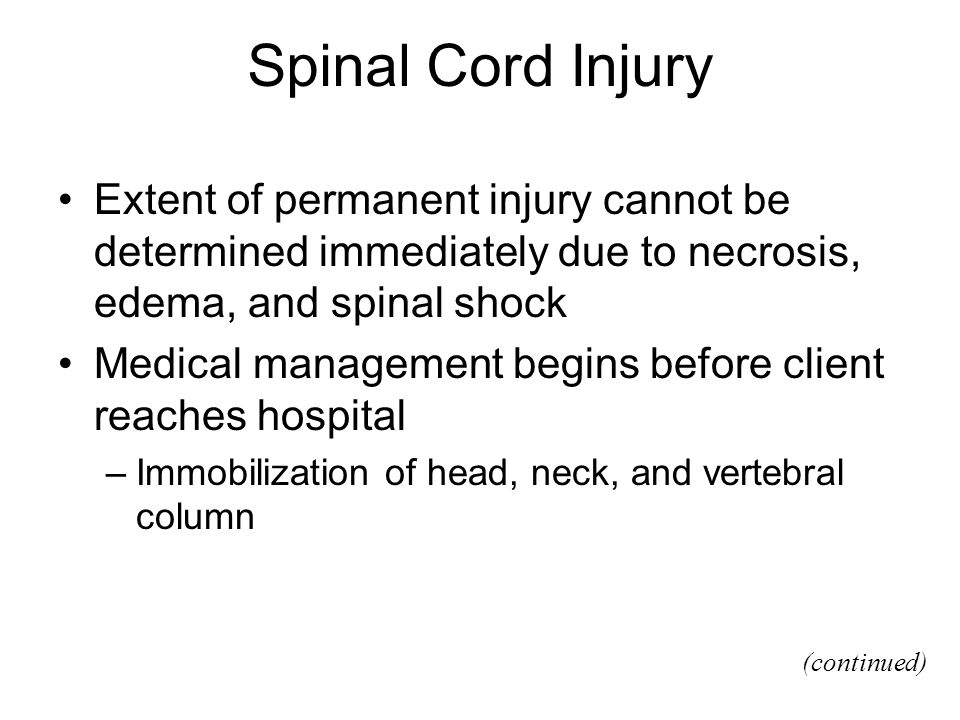 Spinal Cord Injury Extent of permanent injury cannot be determined immediately due to necrosis, edema, and spinal shock.