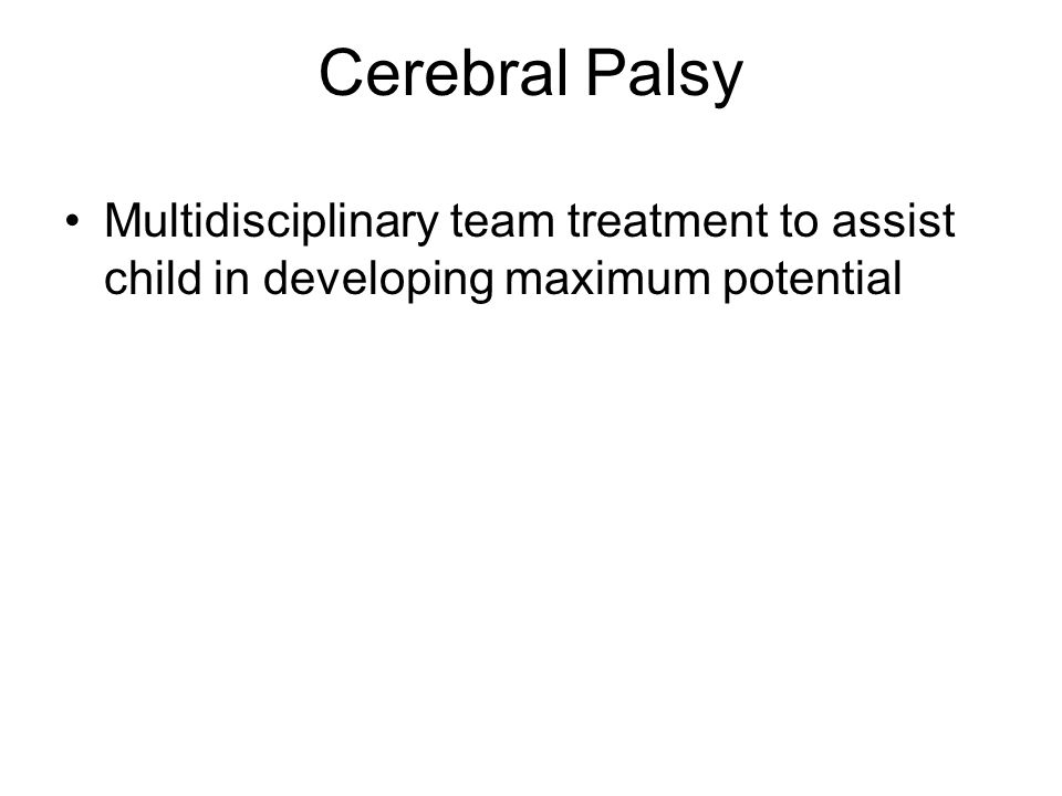 Cerebral Palsy Multidisciplinary team treatment to assist child in developing maximum potential