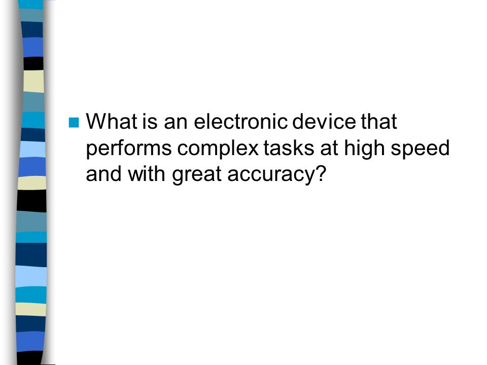 What is an electronic device that performs complex tasks at high speed and with great accuracy