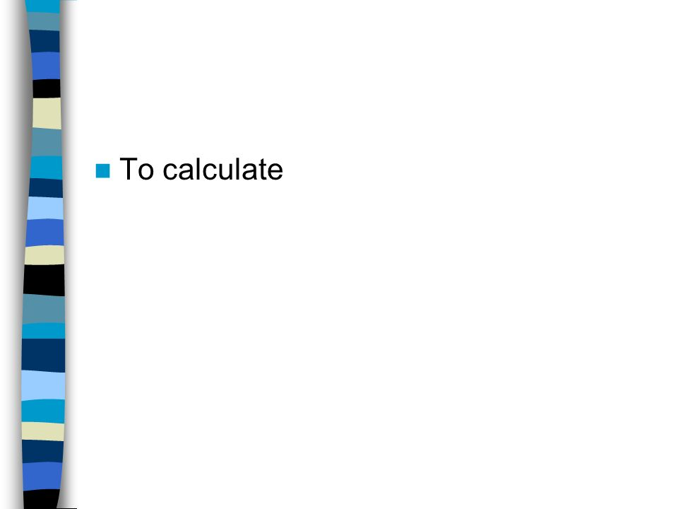 To calculate