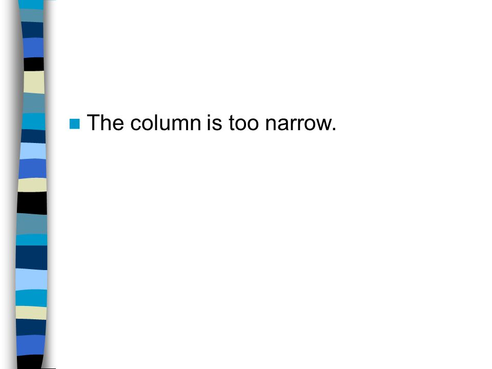 The column is too narrow.